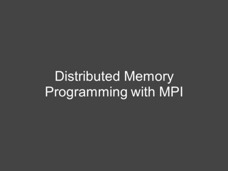 Distributed Memory Programming with MPI. What is MPI? Message Passing Interface (MPI) is an industry standard message passing system designed to be both.