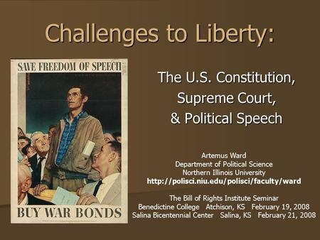 Challenges to Liberty: The U.S. Constitution, Supreme Court, & <strong>Political</strong> Speech Artemus Ward Department of <strong>Political</strong> Science Northern Illinois University.