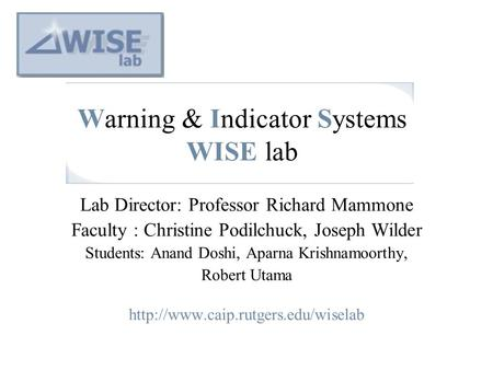 Warning & Indicator Systems WISE lab Lab Director: Professor Richard Mammone Faculty : Christine Podilchuck, Joseph Wilder Students: Anand Doshi, Aparna.