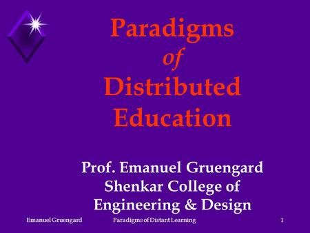 Emanuel GruengardParadigms of Distant Learning1 Paradigms of Distributed Education Prof. Emanuel Gruengard Shenkar College of Engineering & Design.