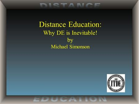 Distance Education: Why DE is Inevitable! by Michael Simonson.