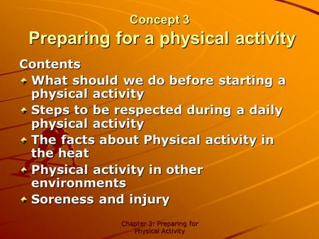 Chapter 3: Preparing for Physical Activity Concept 3 Preparing for a physical activity Contents What should we do before starting a physical activity Steps.