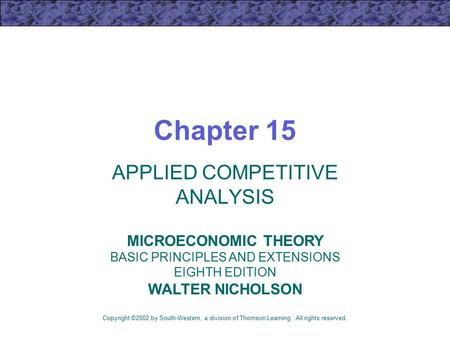 Chapter 15 APPLIED COMPETITIVE ANALYSIS Copyright ©2002 by South-Western, a division of Thomson Learning. All rights reserved. MICROECONOMIC THEORY BASIC.