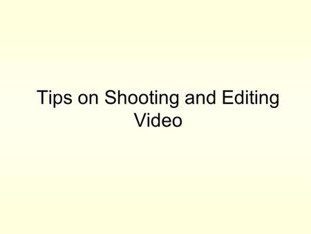 Tips on Shooting and Editing Video. Preproduction Concept –Purpose of Video. –Constraints. Script –Description of Shots and Settings. –Written Dialogue.