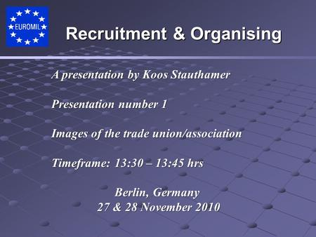 A presentation by Koos Stauthamer Presentation number 1 Images of the trade union/association Timeframe:13:30 – 13:45 hrs Berlin, Germany 27 & 28 November.