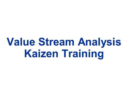 "Value Stream Analysis Kaizen Training. What you can Expect l ""Value Stream Analysis Kaizen Training"" contains what you need to know to get the job done,"
