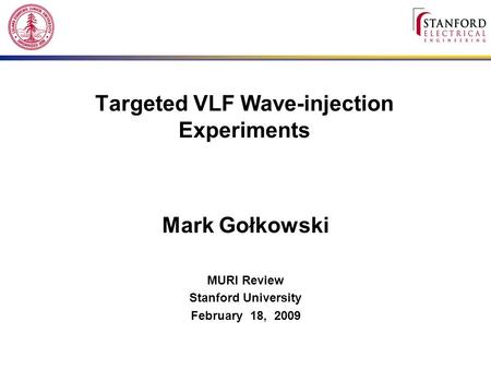 Targeted VLF Wave-injection Experiments Mark Gołkowski MURI Review Stanford University February 18, 2009.