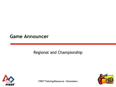 FIRST Training Resource – Volunteers Game Announcer Regional and Championship.