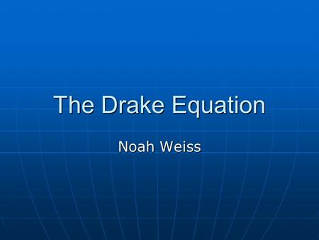 The Drake Equation Noah Weiss. Basics The Drake Equation is a hypothetical equation created in an attempt to estimate the number of extraterrestrial civilizations.