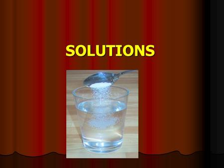 SOLUTIONS. SOLUTIONS A solution is a homogenous one-phase system consisting of two or more components. A solution is a homogenous one-phase system consisting.