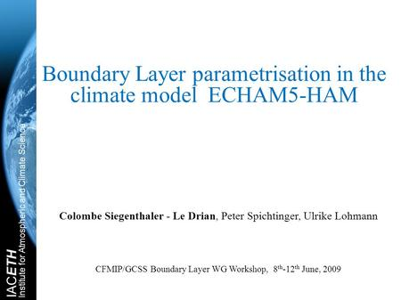 IACETH Institute for Atmospheric and Climate Science Boundary Layer parametrisation in the climate model ECHAM5-HAM Colombe Siegenthaler - Le Drian, Peter.