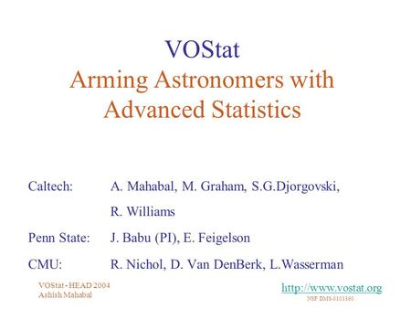 NSF DMS-0101360 VOStat - HEAD 2004 Ashish Mahabal VOStat Arming Astronomers with Advanced Statistics Caltech: A. Mahabal, M. Graham,
