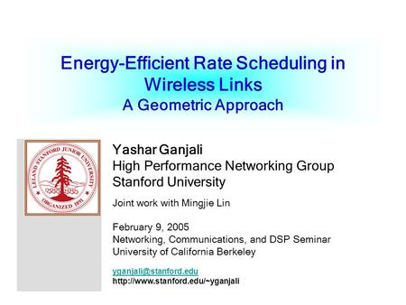 Energy-Efficient Rate Scheduling in Wireless Links A Geometric Approach Yashar Ganjali High Performance Networking Group Stanford University