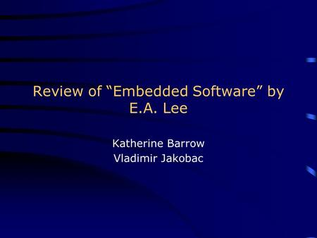"Review of ""Embedded Software"" by E.A. Lee Katherine Barrow Vladimir Jakobac."