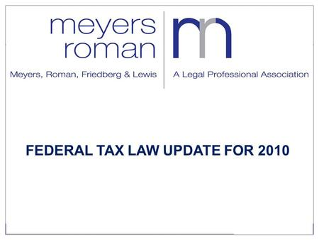 FEDERAL TAX LAW UPDATE FOR 2010. Tax Rates 20102011 Ordinary Income35%39.6% Capital Gain15%20% Qualified Dividends15%39.6%