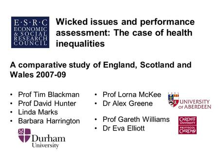 Wicked issues and performance assessment: The case of health inequalities A comparative study of England, Scotland and Wales 2007-09 Prof Tim Blackman.