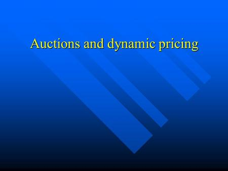Auctions and dynamic pricing. When is the auction mechanism useful? We do not know the true value of the good or service on offer We do not know the true.