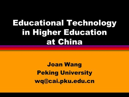 Educational Technology in Higher Education at China Joan Wang Peking University
