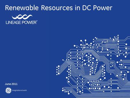 Renewable Resources in DC Power June 2011. 2 GE Lineage Renewable Energy 6/20/2015 Lineage Eco Priority Source™ Prioritizes clean and green energy sources.