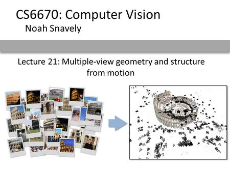 Lecture 21: Multiple-view geometry and structure from motion