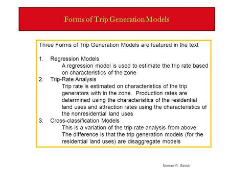Norman W. Garrick Forms of Trip Generation Models Three Forms of Trip Generation Models are featured in the text 1.Regression Models A regression model.