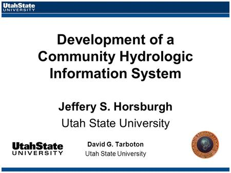 Development of a Community Hydrologic Information System Jeffery S. Horsburgh Utah State University David G. Tarboton Utah State University.