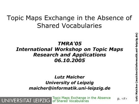 P. 1 Lutz Maicher Topic Maps Exchange in the Absence of Shared Vocabularies TMRA'05 International Workshop on Topic.