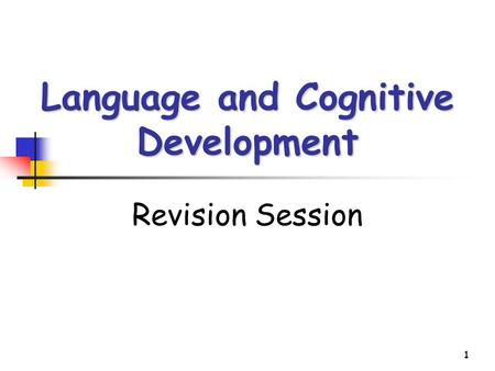 1 Language and Cognitive Development Revision Session.
