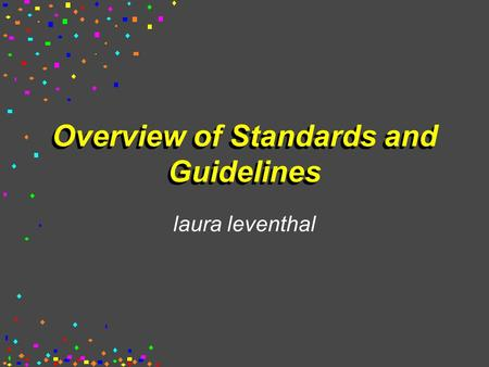 Overview of Standards and Guidelines laura leventhal.