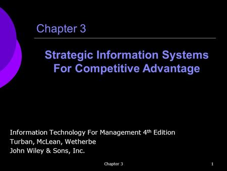 Chapter 31 Information Technology For Management 4 th Edition Turban, McLean, Wetherbe John Wiley & Sons, Inc. Strategic Information Systems For Competitive.