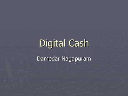 Digital Cash Damodar Nagapuram. Overview ► Monetary Freedom ► Digital Cash and its importance ► Achieving Digital Cash ► Disadvantages with digital cash.