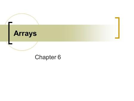 Arrays Chapter 6.