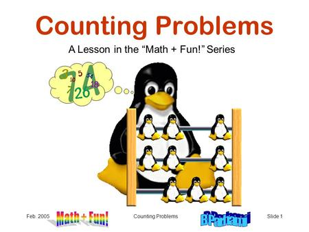 "Feb. 2005Counting ProblemsSlide 1 Counting Problems A Lesson in the ""Math + Fun!"" Series."