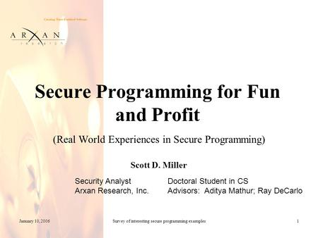 R e s e a r c h January 10, 2006Survey of interesting secure programming examples1 Secure Programming for Fun and Profit (Real World Experiences in Secure.