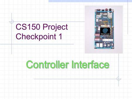 CS150 Project Checkpoint 1. Controller Interface Dreamkatz Controller Interface 1. The N64 Controller 2. Physical interface 3. Communication protocol.