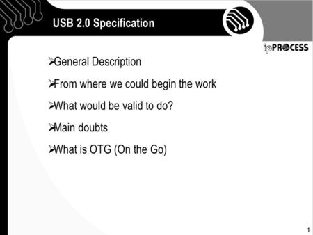 1 USB 2.0 Specification  General Description  From where we could begin the work  What would be valid to do?  Main doubts  What is OTG (On the Go)