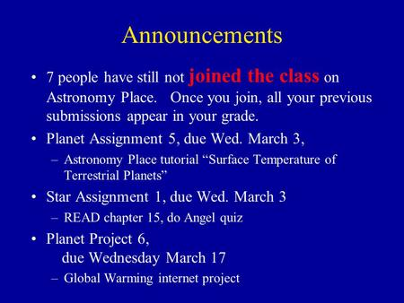 Announcements 7 people have still not joined the class on Astronomy Place. Once you join, all your previous submissions appear in your grade. Planet Assignment.