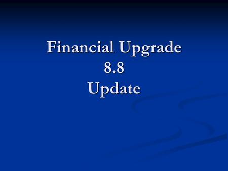 Financial Upgrade 8.8 Update. Status Fit Gap Complete Fit Gap Complete Design in Progress Design in Progress Development in Progress Development in Progress.