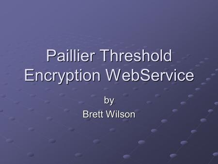 Paillier Threshold Encryption WebService by Brett Wilson.