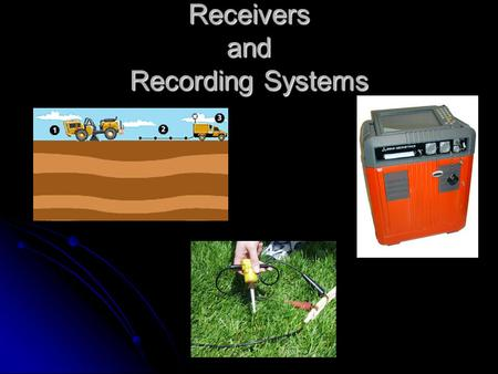 Receivers and Recording Systems. Geophones String of Geophones 3 component Typical exploration geophone Various casings.