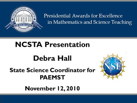NCSTA Presentation Debra Hall State Science Coordinator for PAEMST November 12, 2010.