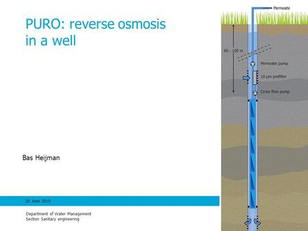 120 June 20151 PURO: reverse osmosis in a well Department of Water Management Section Sanitary engineering Bas Heijman.