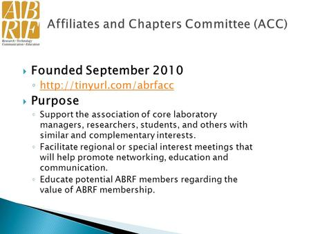  Founded September 2010 ◦    Purpose ◦ Support the association of core laboratory managers, researchers,