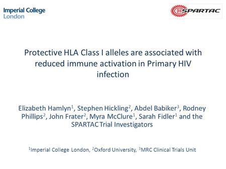 Protective HLA Class I alleles are associated with reduced immune activation in Primary HIV infection Elizabeth Hamlyn 1, Stephen Hickling 2, Abdel Babiker.