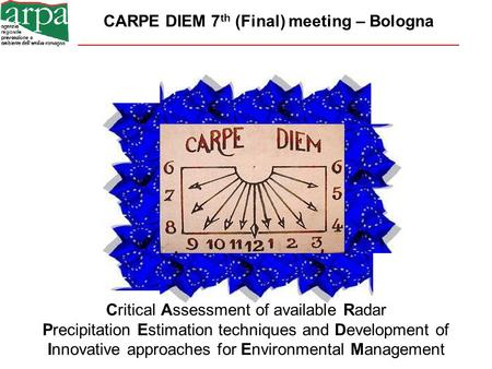 CARPE DIEM 7 th (Final) meeting – Bologna Critical Assessment of available Radar Precipitation Estimation techniques and Development of Innovative approaches.