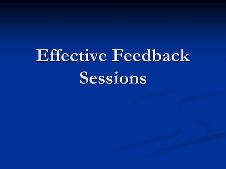 Effective Feedback Sessions. How to Measure Success Develops an open and healthy relationship Develops an open and healthy relationship Ensures future.