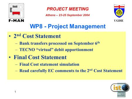 "UGDIE PROJECT MEETING Athens – 23-25 September 2004 1 WP8 - Project Management 2 nd Cost Statement –Bank transfers processed on September 6 th –TECNO ""virtual"""