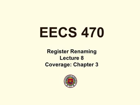 EECS 470 Register Renaming Lecture 8 Coverage: Chapter 3.
