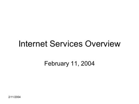 2/11/2004 Internet Services Overview February 11, 2004.
