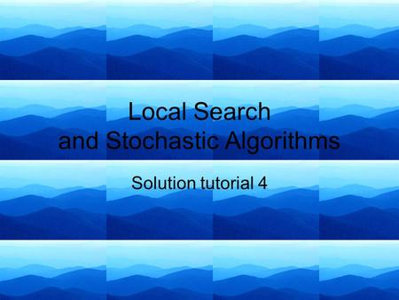 Local Search and Stochastic Algorithms Solution tutorial 4.